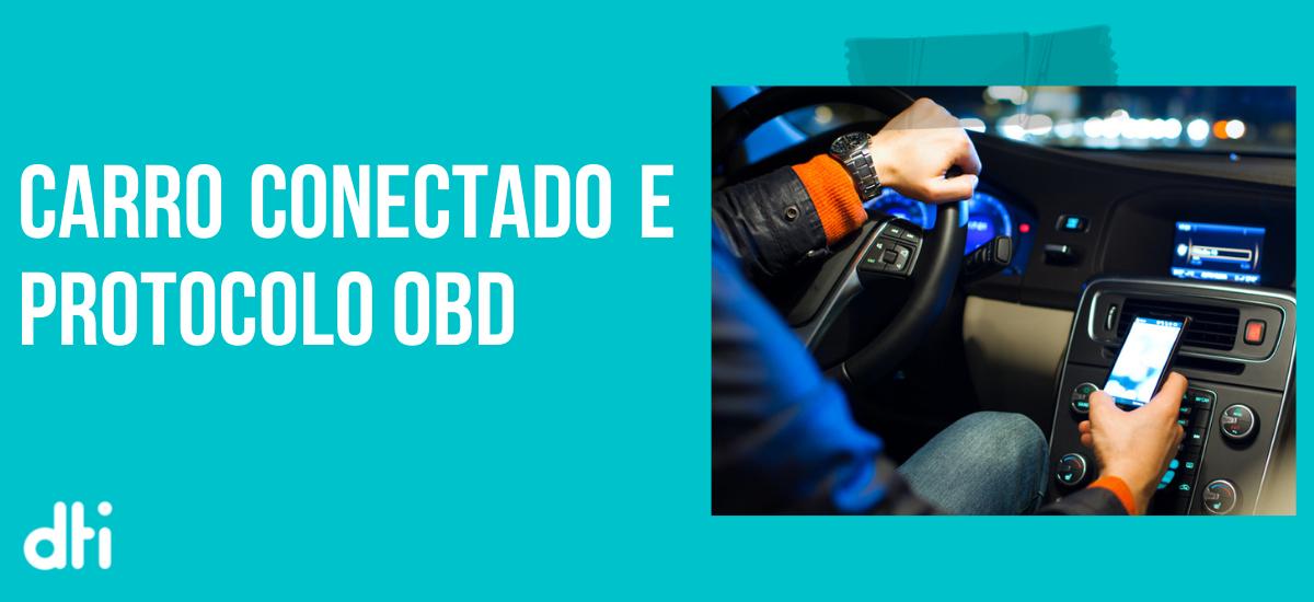 Carro conectado e Protocolo OBD: Entenda um pouco sobre a leitura de dados dos veículos