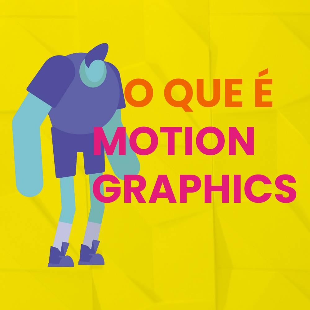 Motion Graphics: O que é e pra que serve?