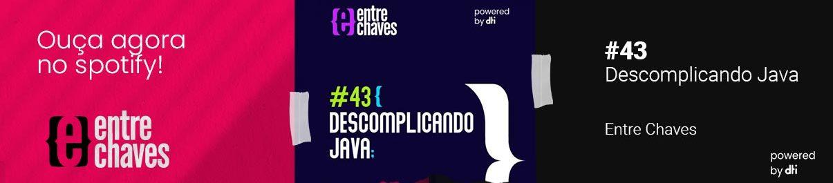 Ouça o entre-chaves Ep 43 Descomplicando Java