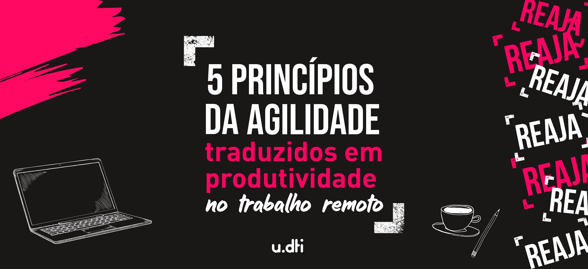 5 princípios da agilidade para ter produtividade no trabalho remoto