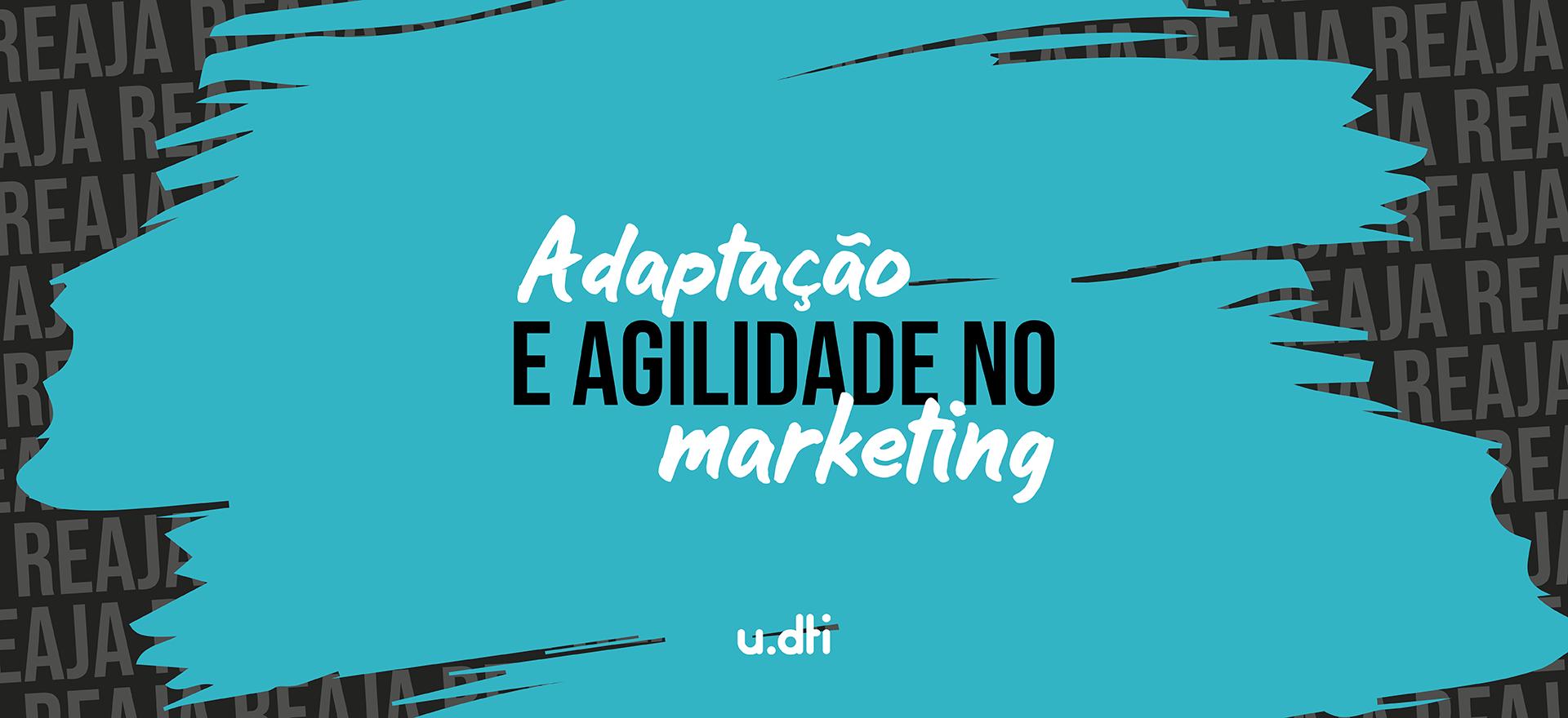 Adaptação e agilidade no marketing