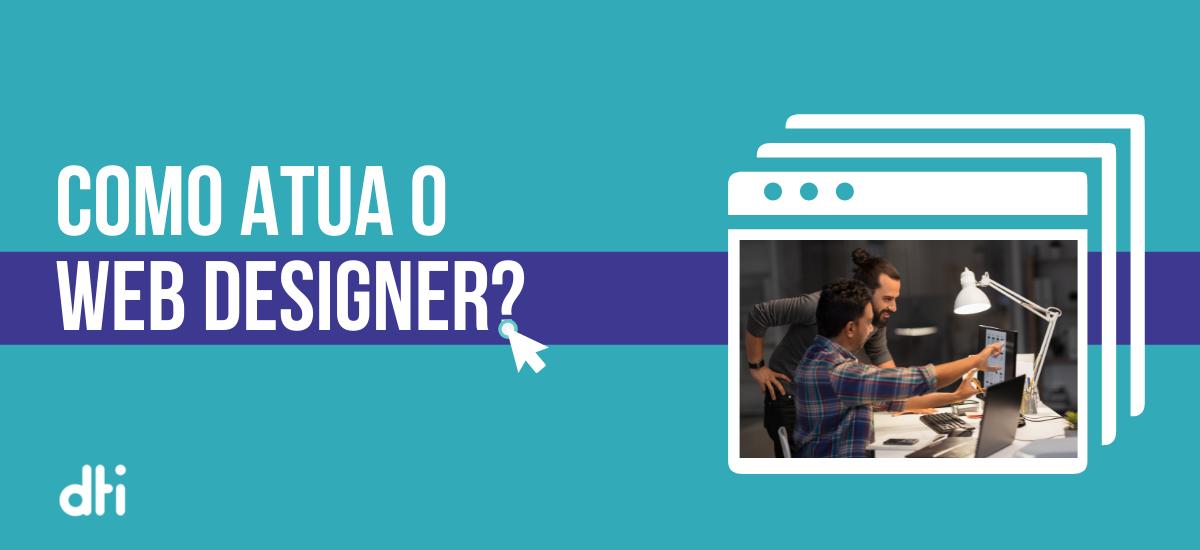 O que é Web Design: A atuação do web designer no contexto digital