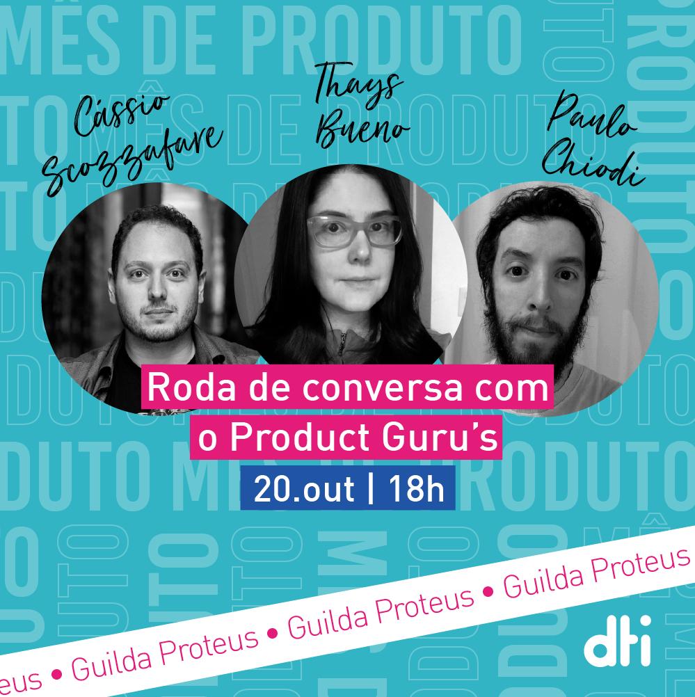 MÊS DE PRODUTO: Roda de conversa com o product guru's