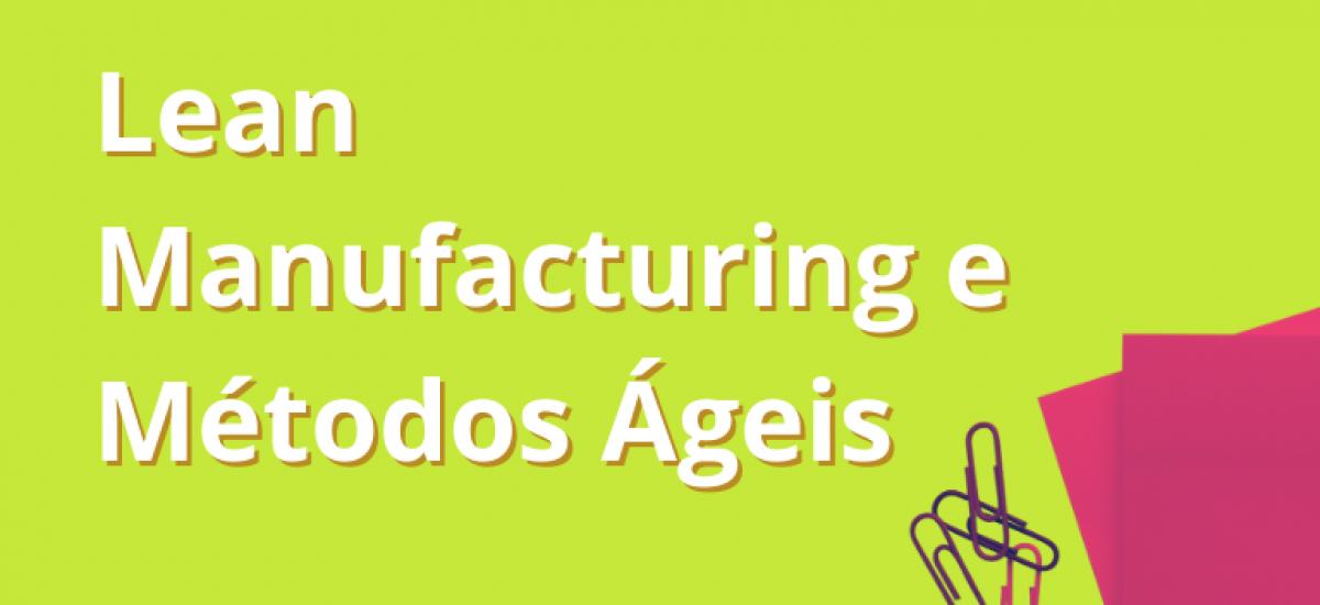 Lean Manufacturing e Métodos Ágeis