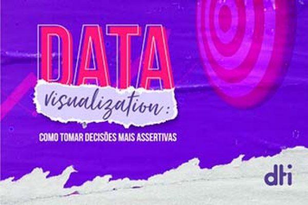 Data Visualization: Como tornar decisões mais assertivas
