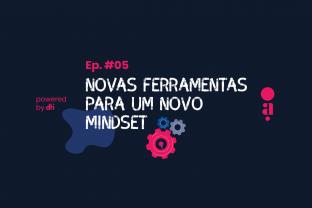Novas ferramentas para um novo mindset